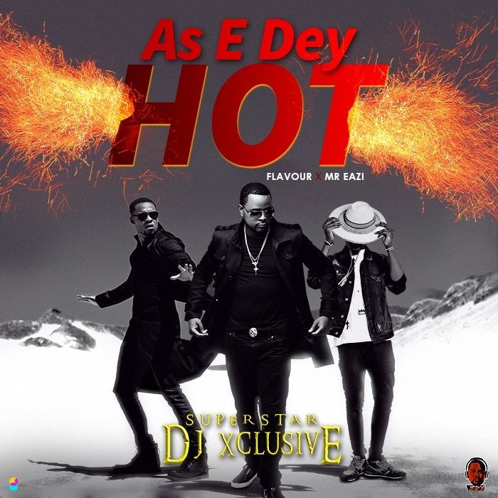 DJ Xclusive As E Dey Hot