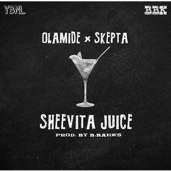 Olamide & Skepta Sheevita Juice