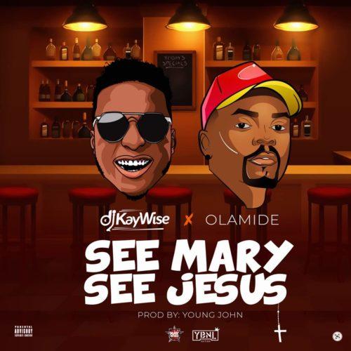 DOWNLOAD: DJ Kaywise ft  Olamide – See Mary See Jesus - NaijaVibes