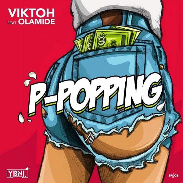DOWNLOAD MP3: Viktoh – P-Popping ft  Olamide - NaijaVibes