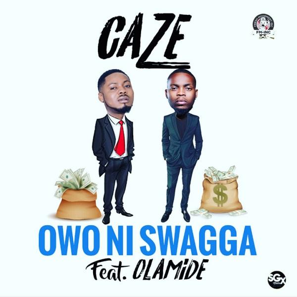 DOWNLOAD MP3: Caze – Owo Ni Swagga ft  Olamide - NaijaHits