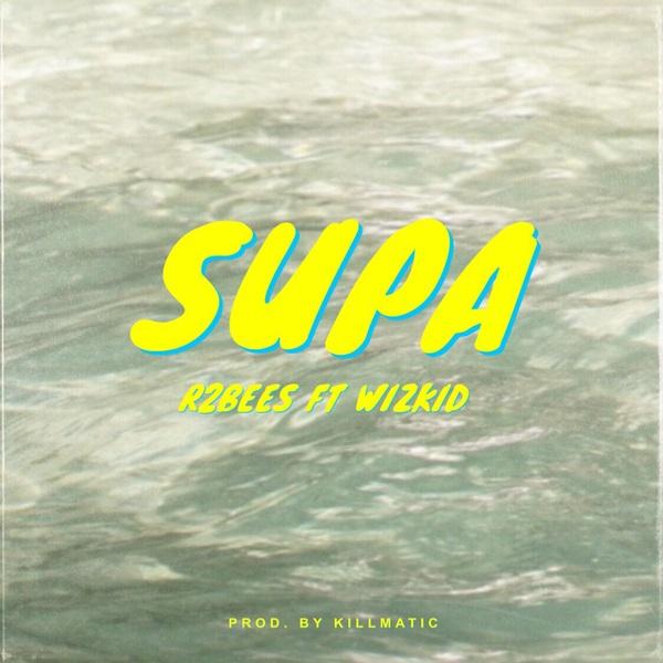 DOWNLOAD MP3: R2Bees – Supa ft  Wizkid « NaijaHits