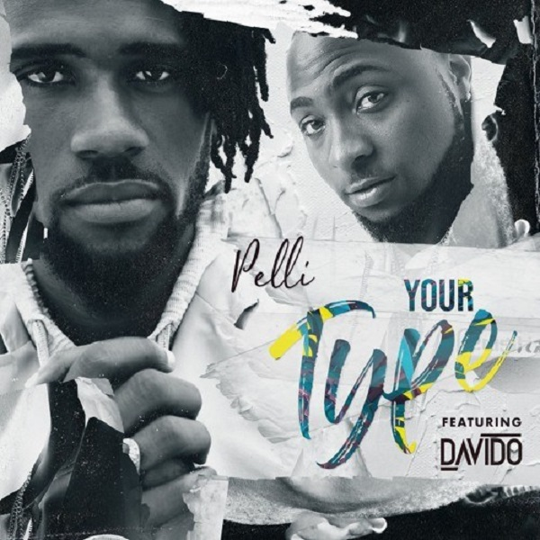 Download mp3 Pelli ft Davido Your Type mp3 download
