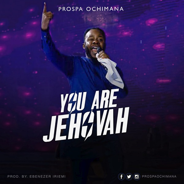 Download mp3 Prospa Ochimana You Are Jehovah mp3 download