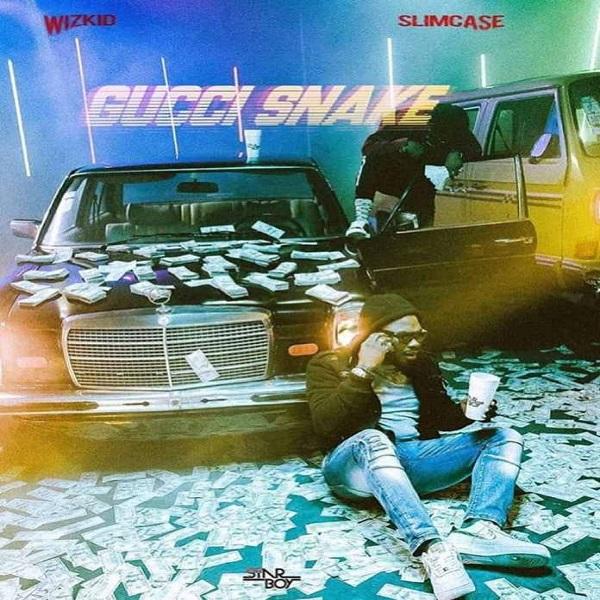 Download mp3 Wizkid ft Slimcase Gucci Snake mp3 download