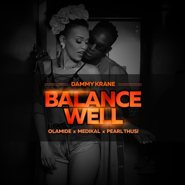 Download mp3 Dammy Krane ft Olamide Medikal and Pearl Thusi Balance Well mp3 download