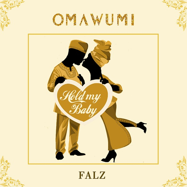 Download mp3 Omawuni ft Falz Hold My Baby mp3 download