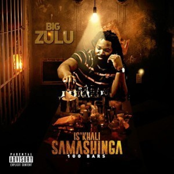 Big-Zulu-Is'khali-Samashinga-100Bars