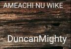 Duncan Mighty Ameachi Nu Wike