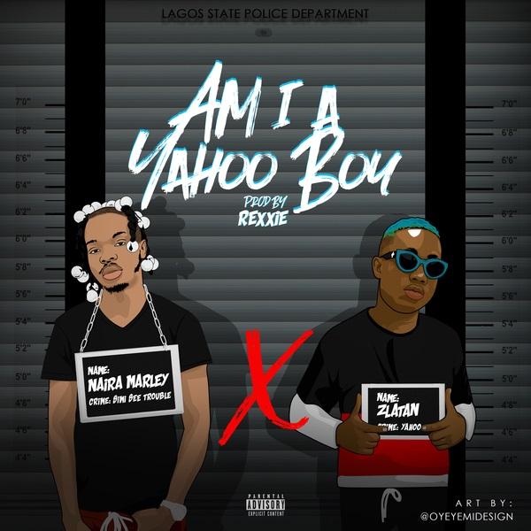 DOWNLOAD MP3: Naira Marley ft  Zlatan – Am I A Yahoo Boy