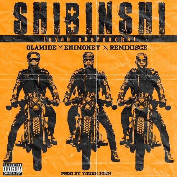 DOWNLOAD MP3: DJ Enimoney – Shibinshi ft  Olamide, Reminisce - NaijaHits