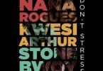Nana Rogues – Don't Stress ft. Stonebwoy, Kwesi Arthur