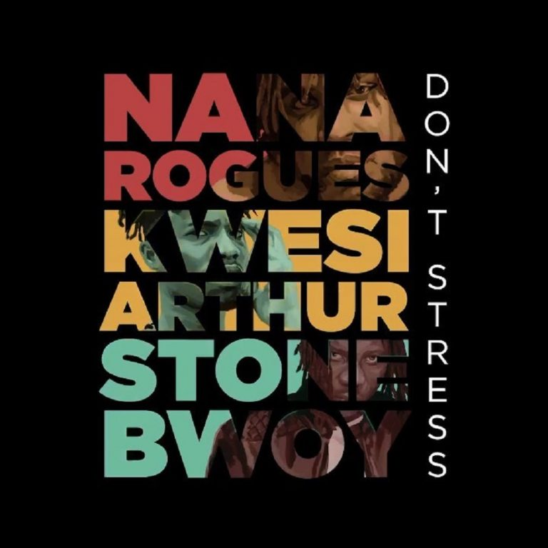 Nana Rogues – Don't Stress ft. Stonebwoy, Kwesi Arthur