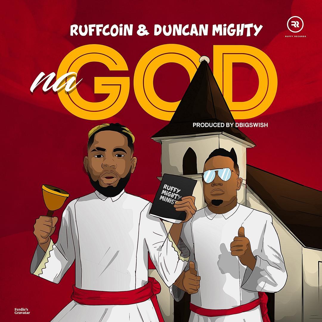 Ruffcoin – Na God ft. Duncan Mighty