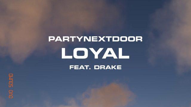 PARTYNEXTDOOR – Loyal ft. Drake