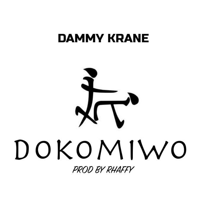Dammy Krane – Dokomiwo (Prod. by Rhaffy)