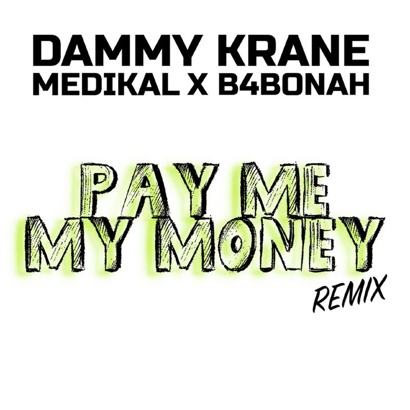 Dammy Krane Ft. Medikal, B4Bonah – Pay Me My Money (Remix)