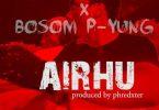 Kweku Smoke - Airhu Ft. Bosom P-Yung