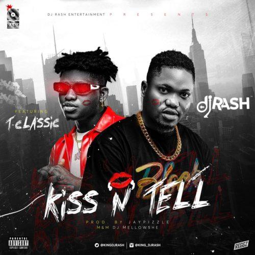 Dj Rash – Kiss N Tell ft. T-Classic