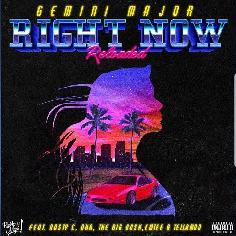 Gemini Major – Right Now (Reloaded) ft. Nasty C, AKA, Emtee, Tellaman, The Big Hash