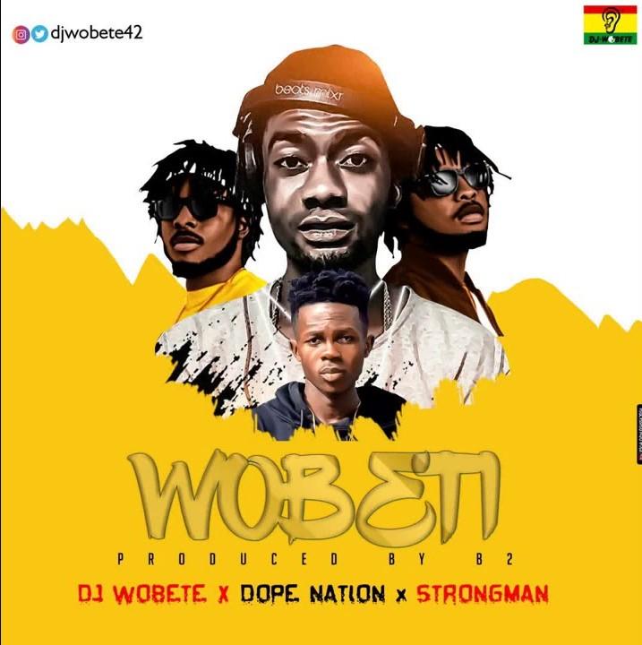 DJ Wobete – Wobeti Ft DopeNation, Strongman