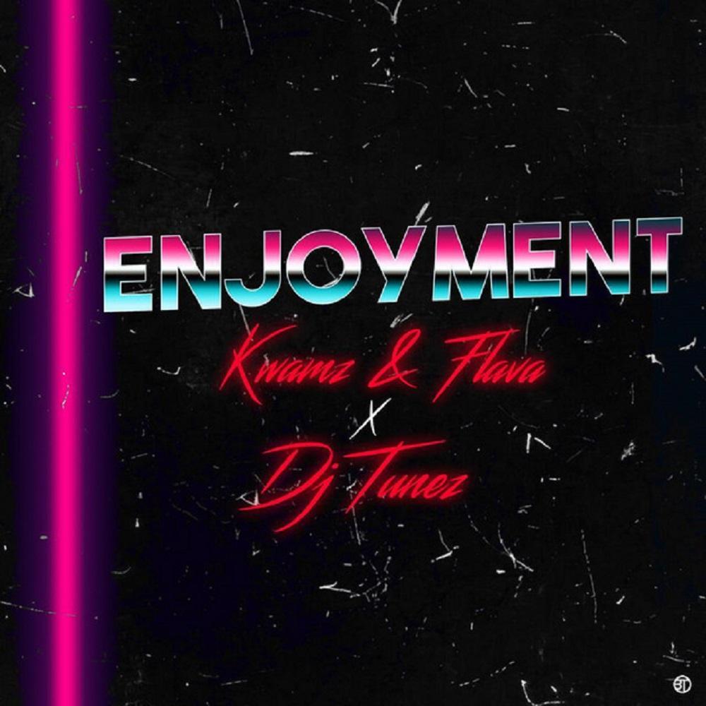 Kwamz And Flava – Enjoyment ft. DJ Tunez
