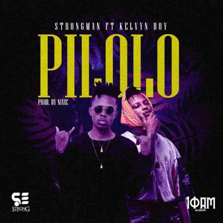 Strongman – Pilolo ft KelvynBoy (Prod. by Nixie)