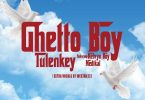 Tulenkey – Ghetto Boy Ft Kelvyn Boy, Medikal