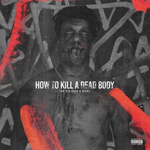 The Big Hash – How To Kill A Dead Body Ft. Flame
