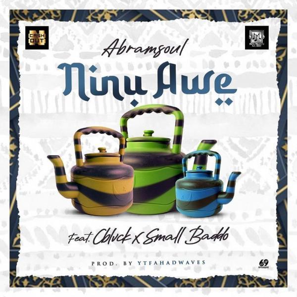 Abramsoul – Ninu Awe ft. C Blvck, Small Baddo