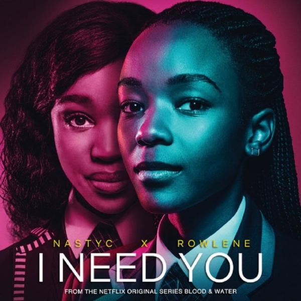 Nasty C – I Need You ft. Rowlene (Netflix – Blood & Water)