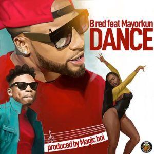 B-Red – Dance Ft. Mayorkun