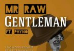Mr Raw – Gentleman ft. Phyno