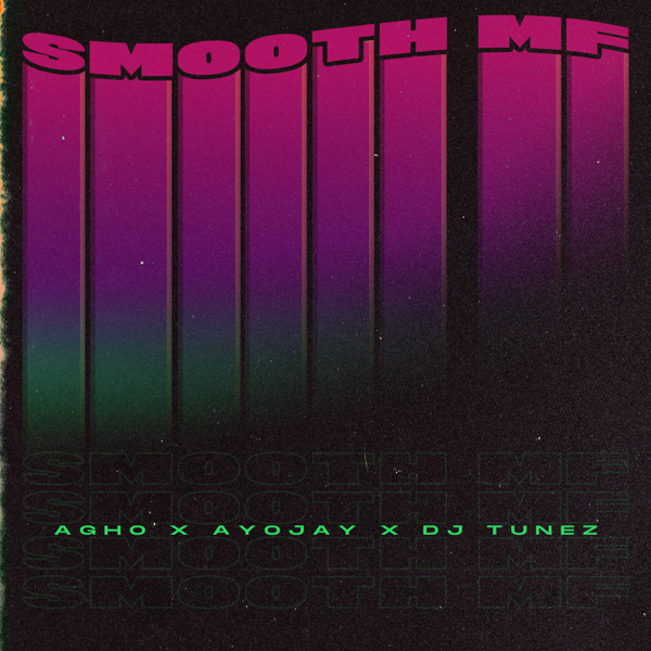 Agho – Smooth MF ft. Ayo Jay, DJ Tunez