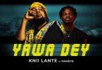 Knii Lante – Yawa Dey Ft Fameye