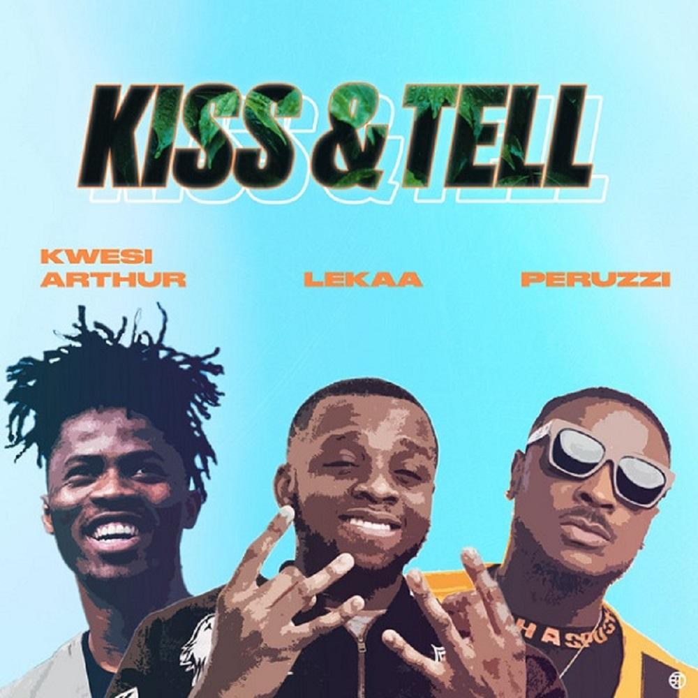 Lekaa – Kiss & Tell (Insta blogs) ft. Peruzzi, Kwesi Arthur