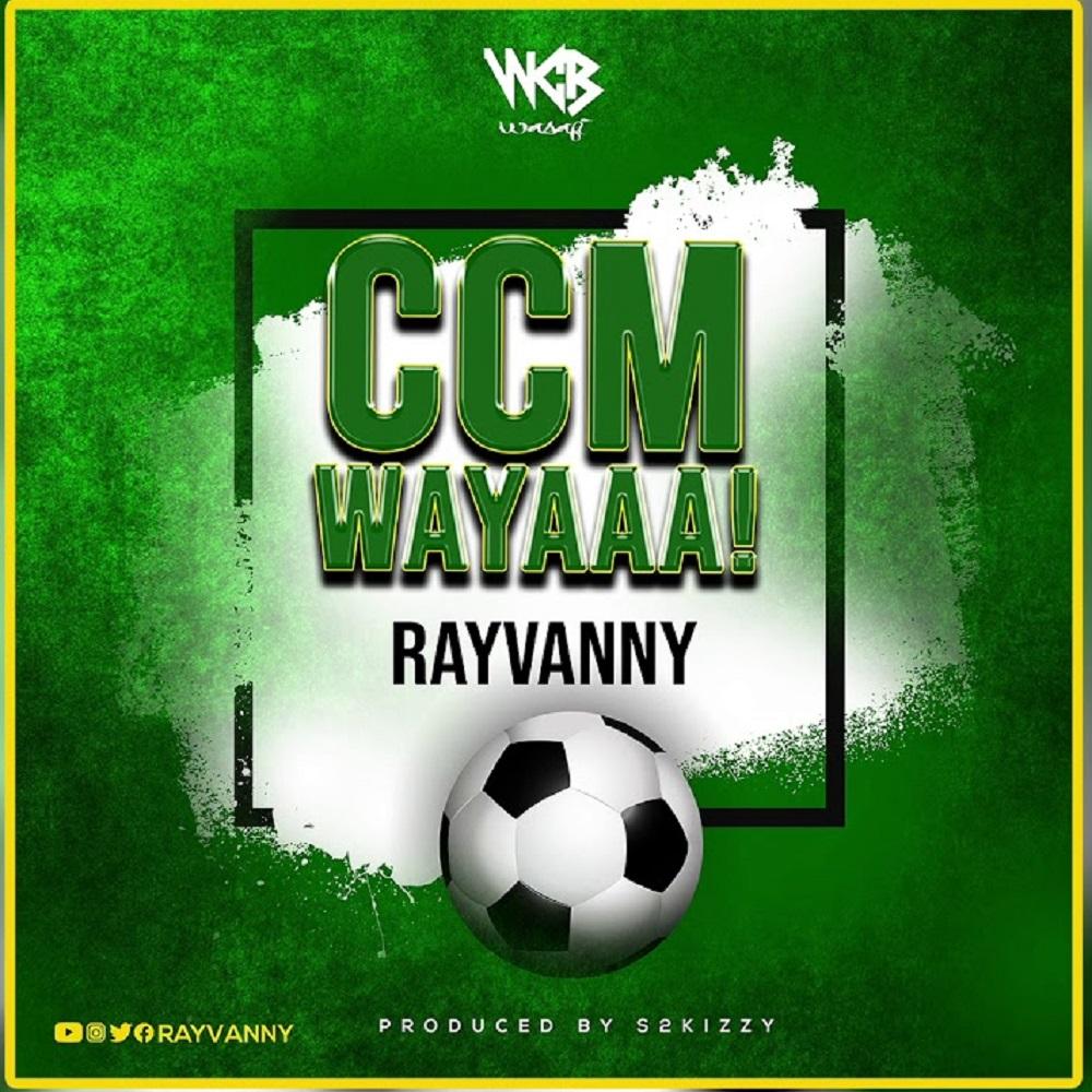 Rayvanny – Ccm Wayaaa!
