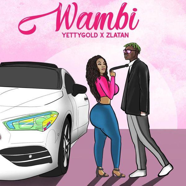 Yetty Gold – Wambi ft. Zlatan