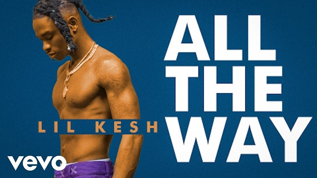 Lil Kesh All The Way video