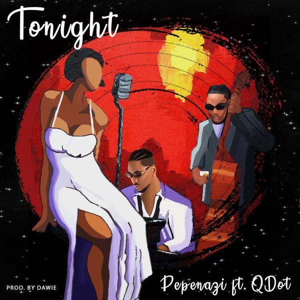 Pepenazi – Tonight ft. Qdot