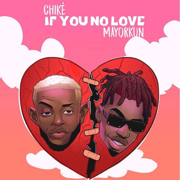 Chike – If You No Love ft Mayorkun (Remix)