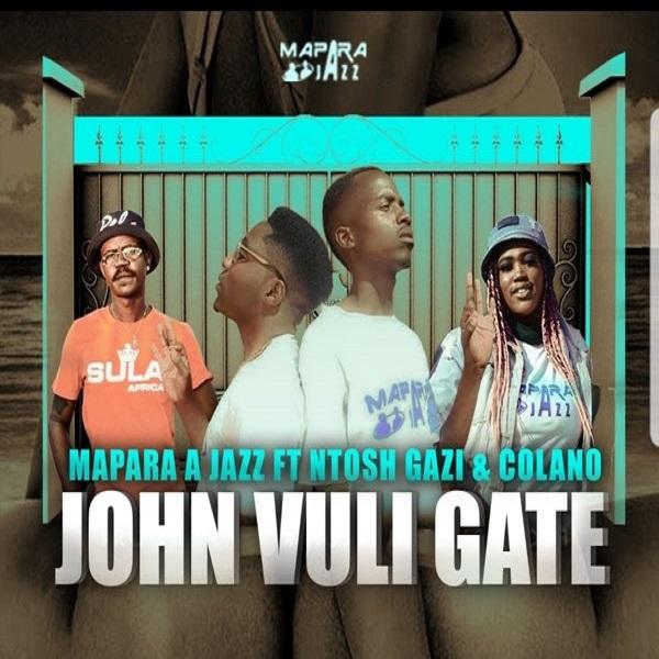 Mapara A Jazz – John Vuli Gate ft. Ntosh Gazi, Calona