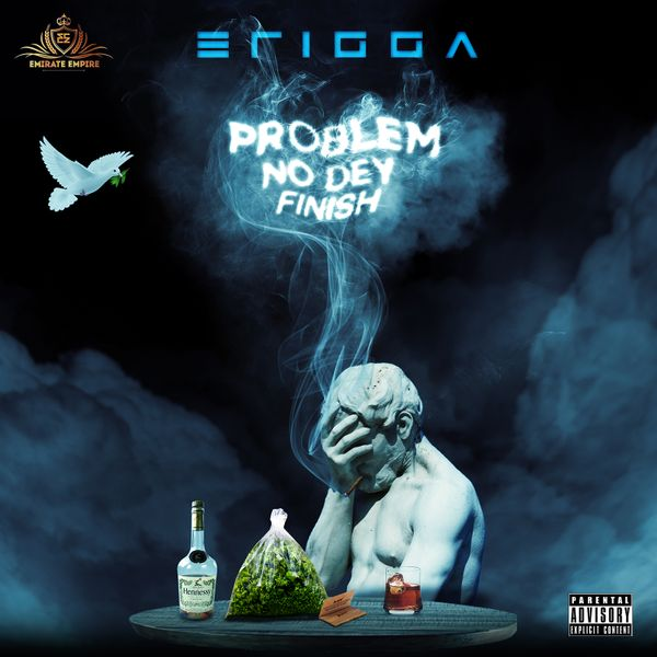 Erigga – Problem Nor Dey Finish