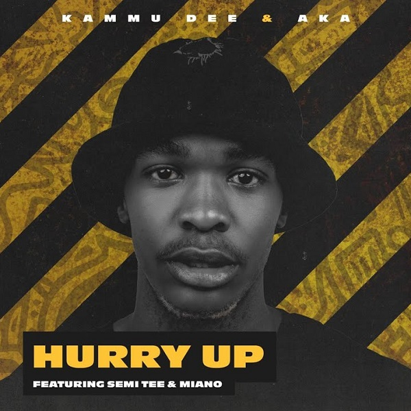 Kammu Dee, AKA – Hurry Up (Dance) ft. Semi Tee, Miano