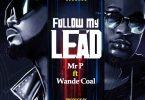 Mr P – Follow My Lead ft. Wande Coal