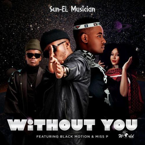 Sun-EL Musician – Without You ft. Black Motion, Miss P