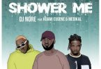 DJ Nore – Shower Me ft Kuami Eugene, Medikal