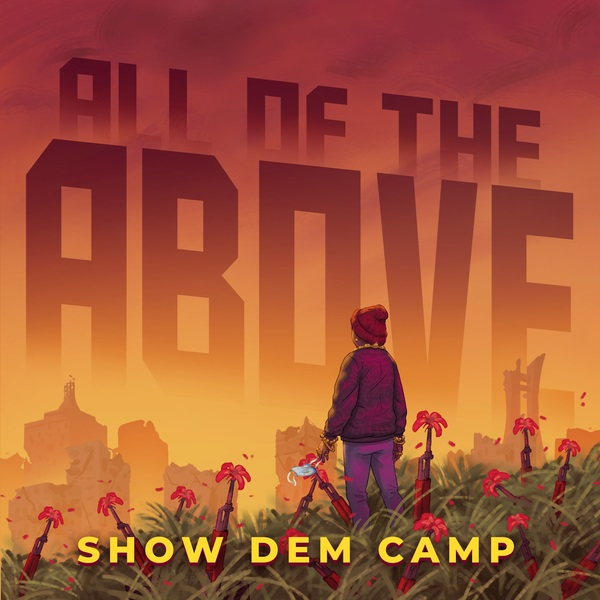 Show Dem Camp – All The Above