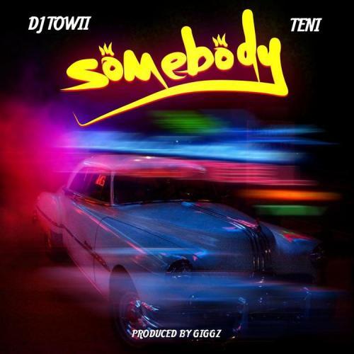DJ Towii – Somebody Ft. Teni