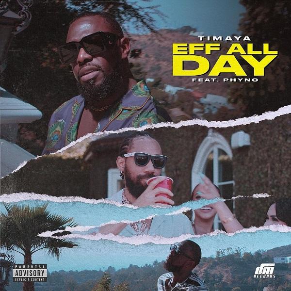 Timaya – Eff All Day ft. Phyno